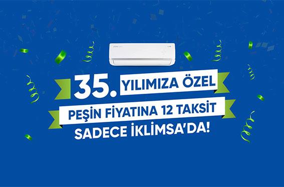 35. Yılımıza Özel Peşin Fiyatına 12 Taksit Sadece İKLİMSA'DA!